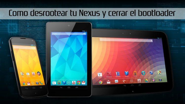 Como desrootear tu Nexus y cerrar el bootloader Paso a Paso (para novatos)