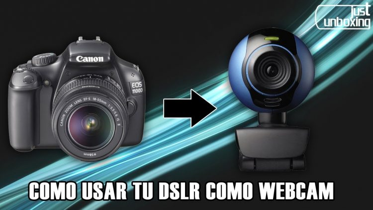 Cómo usar tu cámara réflex como webcam | Just Unboxing