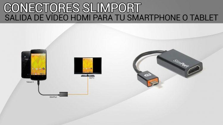Conectores Slimport – Salida HDMI de tu smartphone o tablet a tu TV