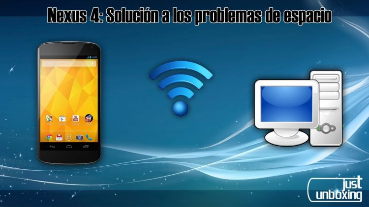 Nexus 4: Soluciones a los problemas de espacio | Video-Tutorial | Just Unboxing