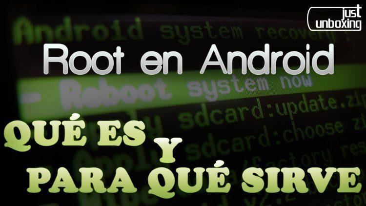 Root en Android – Qué es y para qué sirve | Just Unboxing
